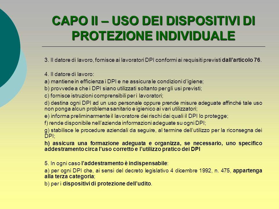 CAPO II – USO DEI DISPOSITIVI DI PROTEZIONE INDIVIDUALE 3. Il datore di lavoro, fornisce ai lavoratori DPI conformi ai requisiti previsti dallarticolo