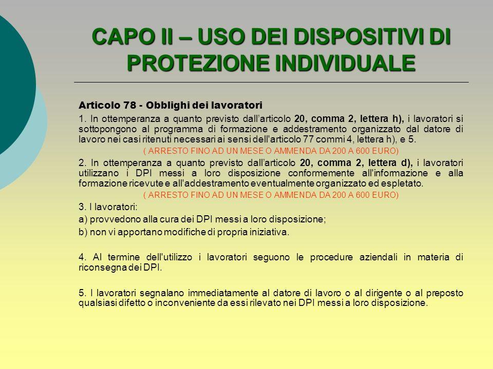 CAPO II – USO DEI DISPOSITIVI DI PROTEZIONE INDIVIDUALE Articolo 78 - Obblighi dei lavoratori 1. In ottemperanza a quanto previsto dallarticolo 20, co