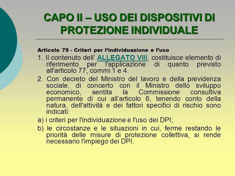 CAPO II – USO DEI DISPOSITIVI DI PROTEZIONE INDIVIDUALE Articolo 79 - Criteri per lindividuazione e luso 1. Il contenuto dell ALLEGATO VIII, costituis