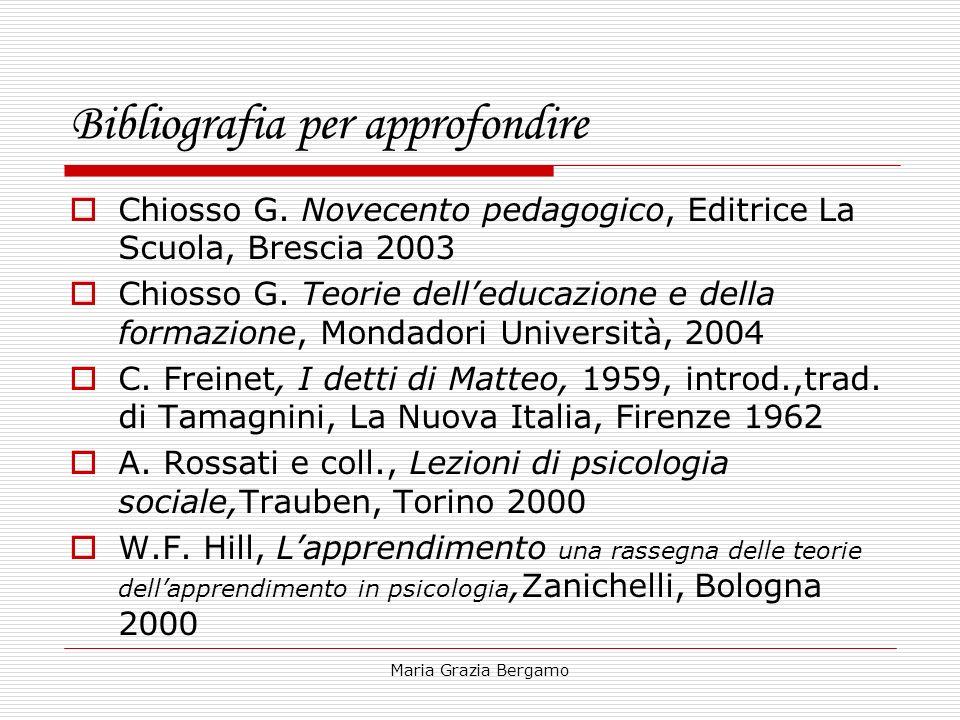 Maria Grazia Bergamo Bibliografia per approfondire Chiosso G. Novecento pedagogico, Editrice La Scuola, Brescia 2003 Chiosso G. Teorie delleducazione