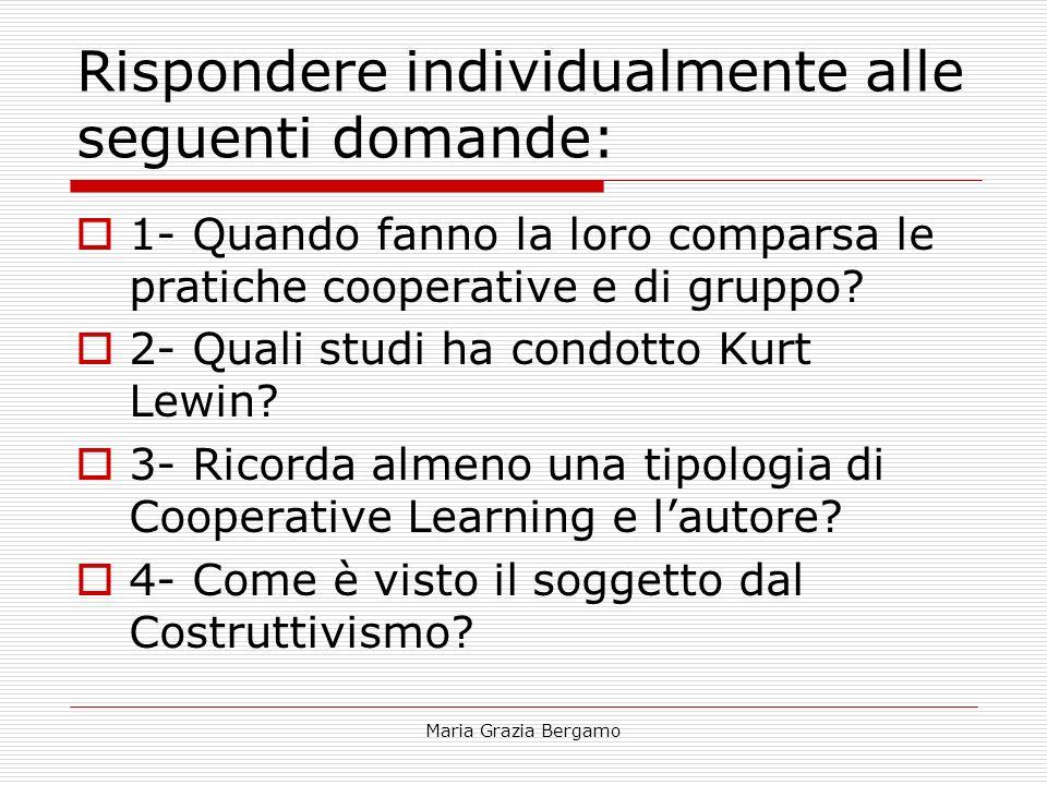 Maria Grazia Bergamo Rispondere individualmente alle seguenti domande: 1- Quando fanno la loro comparsa le pratiche cooperative e di gruppo? 2- Quali
