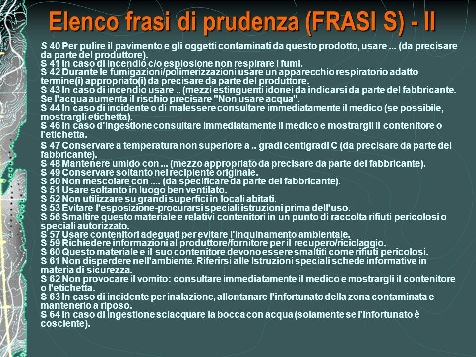 Elenco frasi di prudenza (FRASI S) - II S 40 Per pulire il pavimento e gli oggetti contaminati da questo prodotto, usare...
