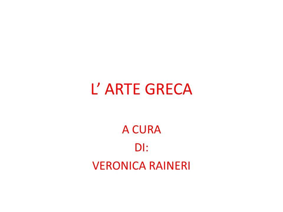 L ARTE GRECA A CURA DI: VERONICA RAINERI