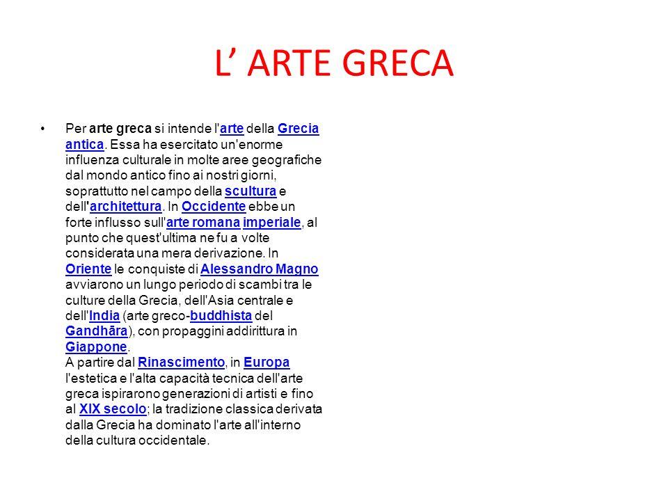 L ARTE GRECA Per arte greca si intende l arte della Grecia antica.