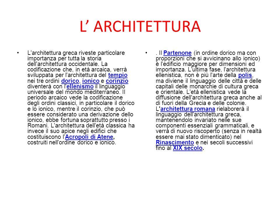 L ARCHITETTURA L architettura greca riveste particolare importanza per tutta la storia dell architettura occidentale.