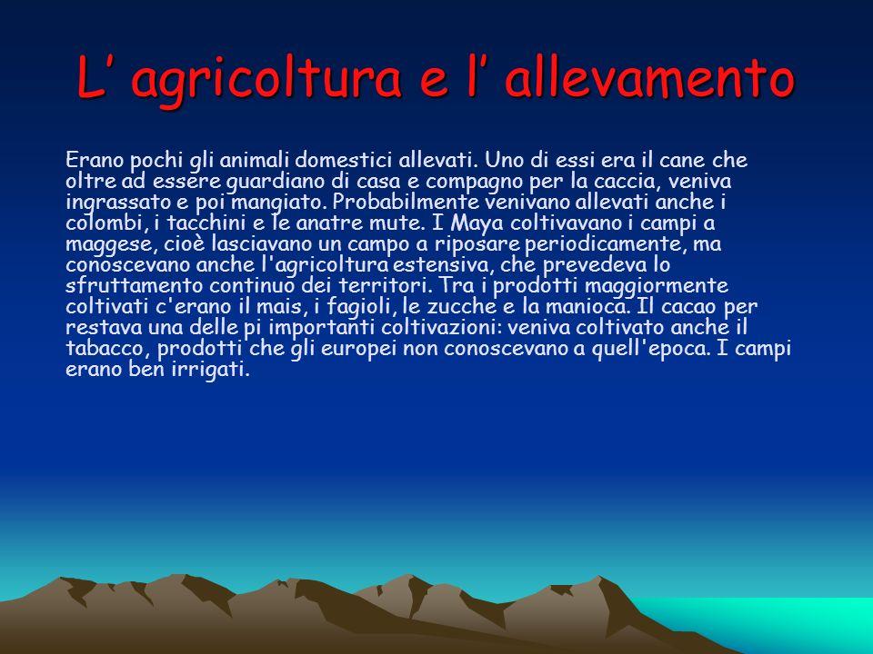 L agricoltura e l allevamento Erano pochi gli animali domestici allevati. Uno di essi era il cane che oltre ad essere guardiano di casa e compagno per