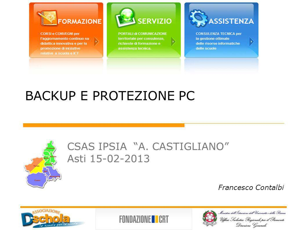 BACKUP E PROTEZIONE PC CSAS IPSIA A. CASTIGLIANO Asti 15-02-2013 Francesco Contalbi