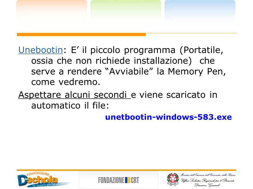 UnebootinUnebootin: E il piccolo programma (Portatile, ossia che non richiede installazione) che serve a rendere Avviabile la Memory Pen, come vedremo