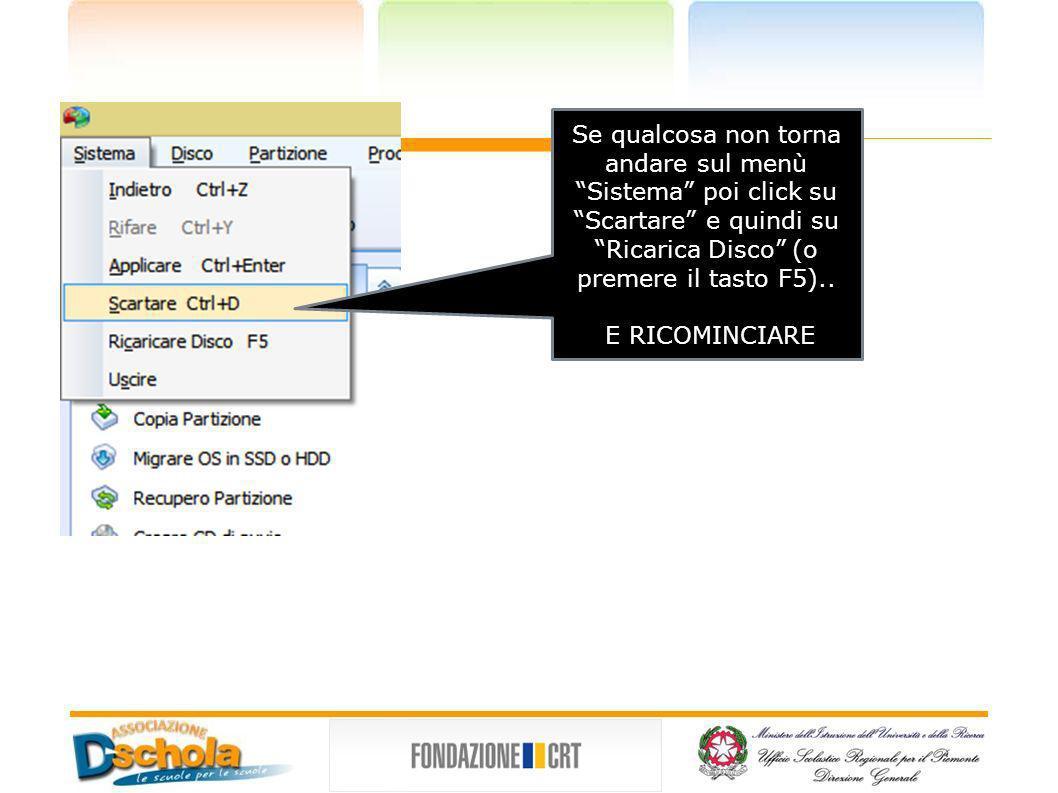 Se qualcosa non torna andare sul menù Sistema poi click su Scartare e quindi su Ricarica Disco (o premere il tasto F5).. E RICOMINCIARE