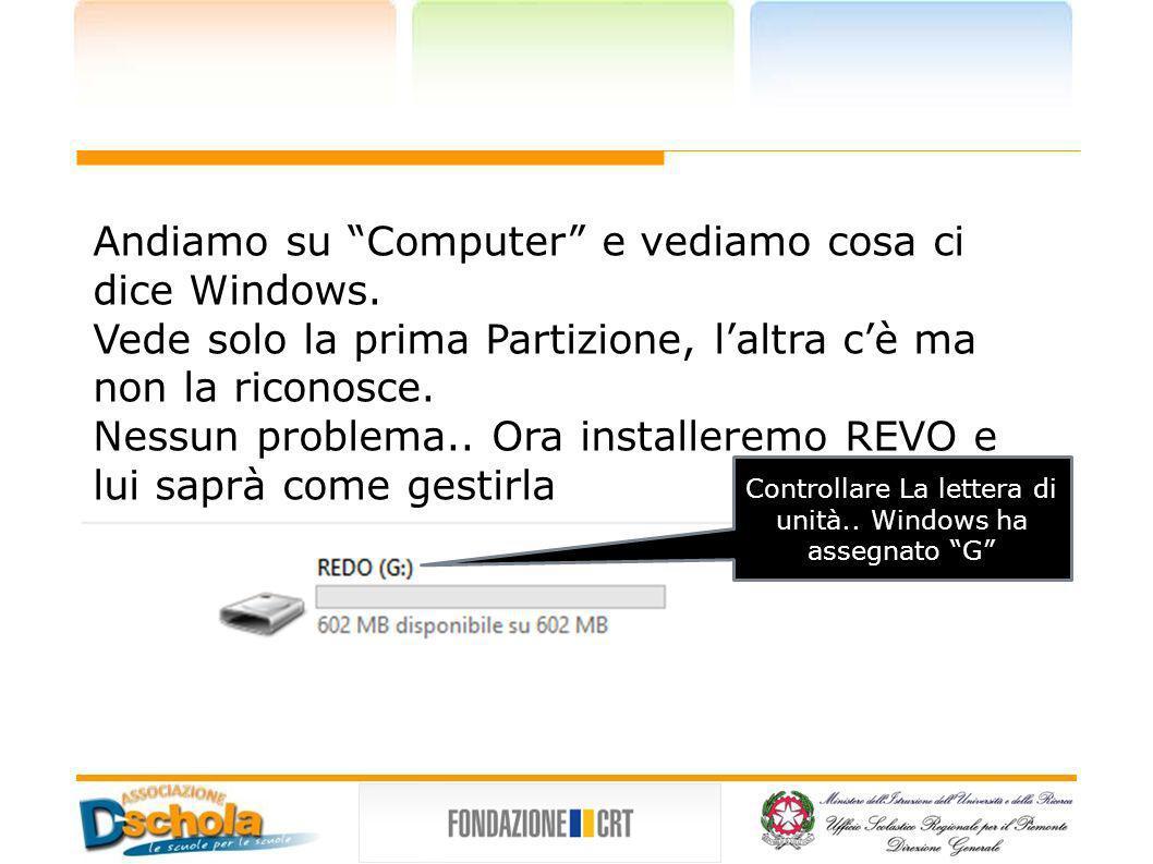 Andiamo su Computer e vediamo cosa ci dice Windows. Vede solo la prima Partizione, laltra cè ma non la riconosce. Nessun problema.. Ora installeremo R