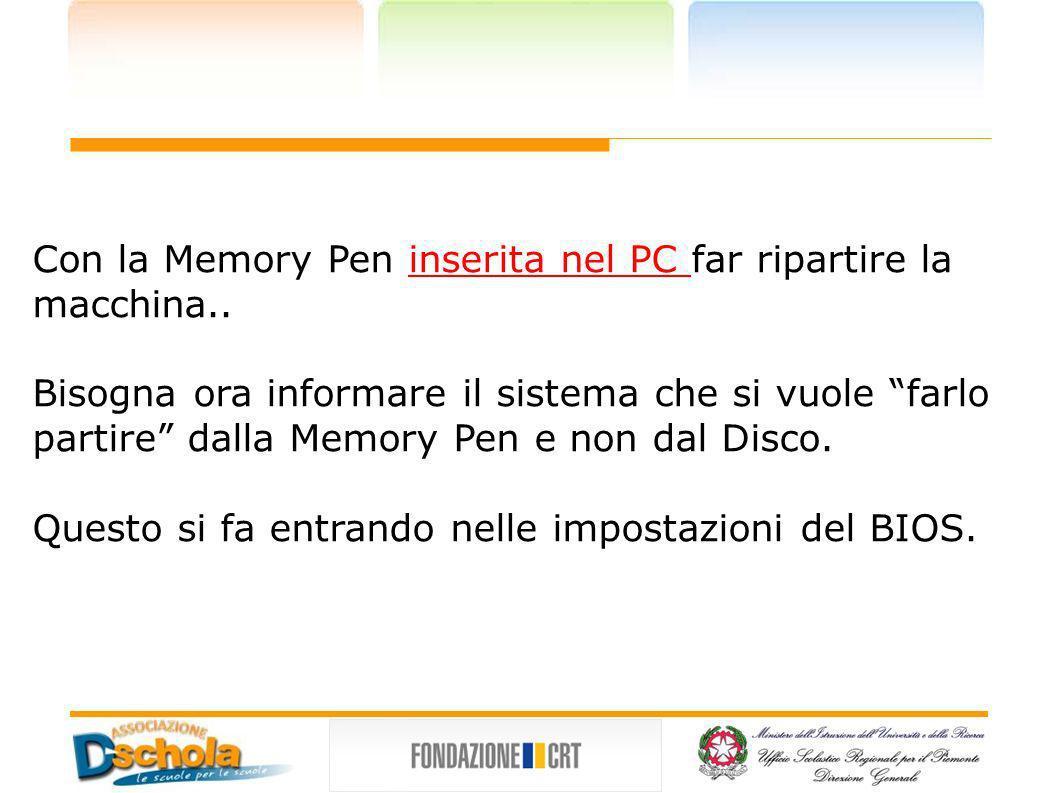 Con la Memory Pen inserita nel PC far ripartire la macchina.. Bisogna ora informare il sistema che si vuole farlo partire dalla Memory Pen e non dal D