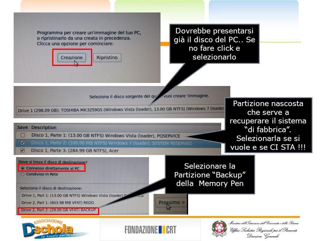 Dovrebbe presentarsi già il disco del PC.. Se no fare click e selezionarlo Selezionare la Partizione Backup della Memory Pen Partizione nascosta che s