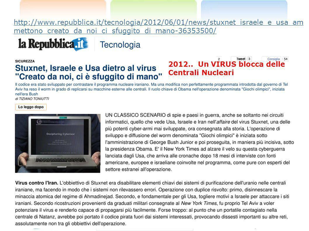 http://www.repubblica.it/tecnologia/2012/06/01/news/stuxnet_israele_e_usa_am mettono_creato_da_noi_ci_sfuggito_di_mano-36353500/ 2012.. Un VIRUS blocc