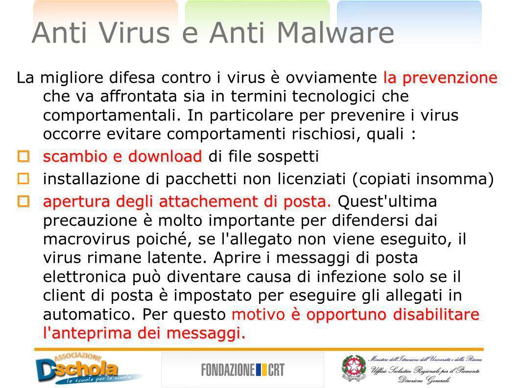 Anti Virus e Anti Malware la prevenzione La migliore difesa contro i virus è ovviamente la prevenzione che va affrontata sia in termini tecnologici ch