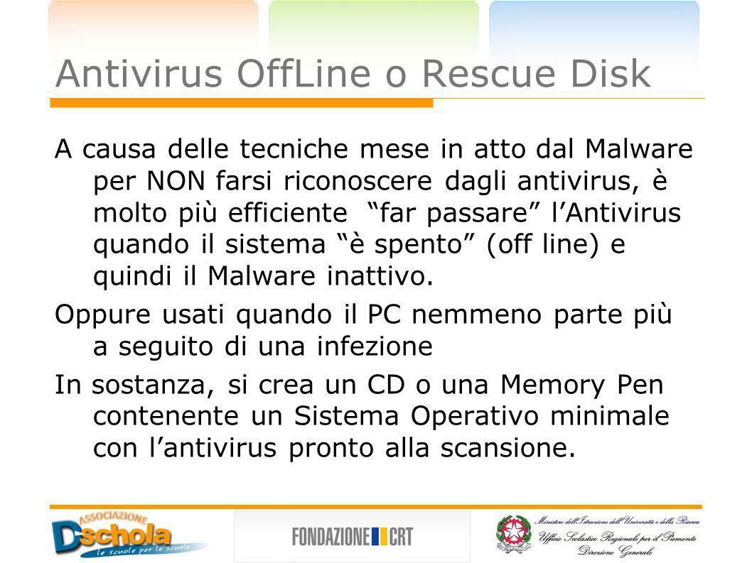Antivirus OffLine o Rescue Disk A causa delle tecniche mese in atto dal Malware per NON farsi riconoscere dagli antivirus, è molto più efficiente far