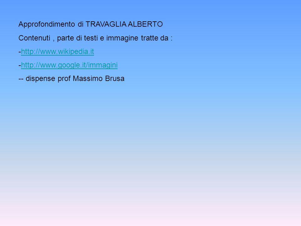 Approfondimento di TRAVAGLIA ALBERTO Contenuti, parte di testi e immagine tratte da : -http://www.wikipedia.ithttp://www.wikipedia.it -http://www.goog