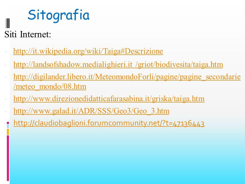 Sitografia Siti Internet: - http://it.wikipedia.org/wiki/Taiga#Descrizione http://it.wikipedia.org/wiki/Taiga#Descrizione - http://landsofshadow.media