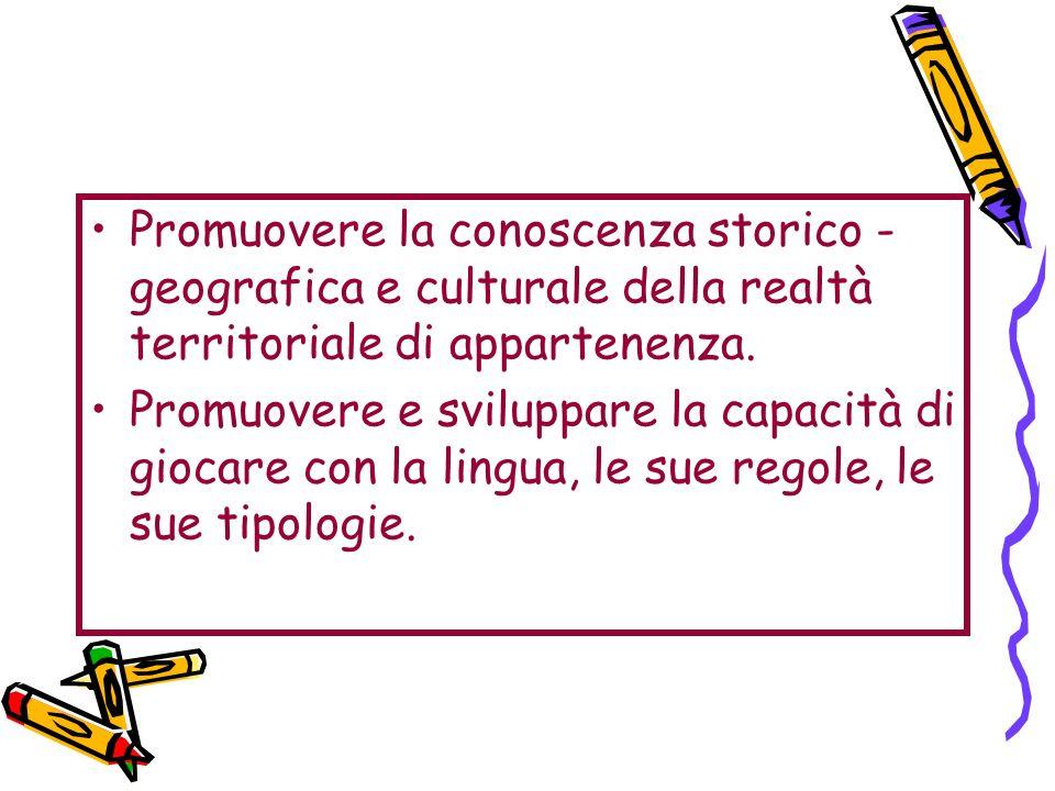 Promuovere la conoscenza storico - geografica e culturale della realtà territoriale di appartenenza. Promuovere e sviluppare la capacità di giocare co