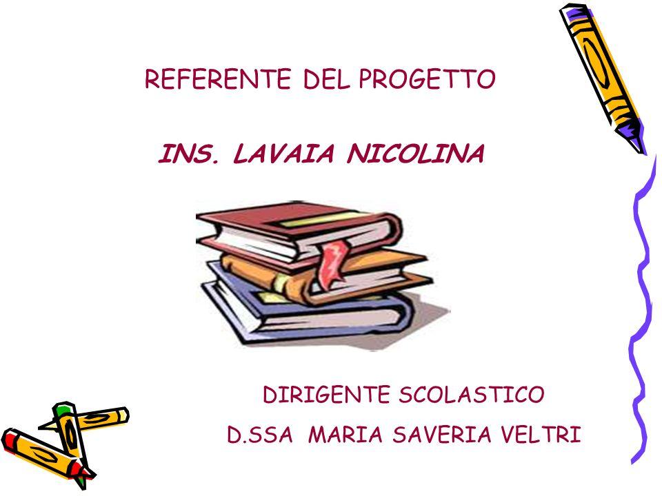 REFERENTE DEL PROGETTO INS. LAVAIA NICOLINA DIRIGENTE SCOLASTICO D.SSA MARIA SAVERIA VELTRI