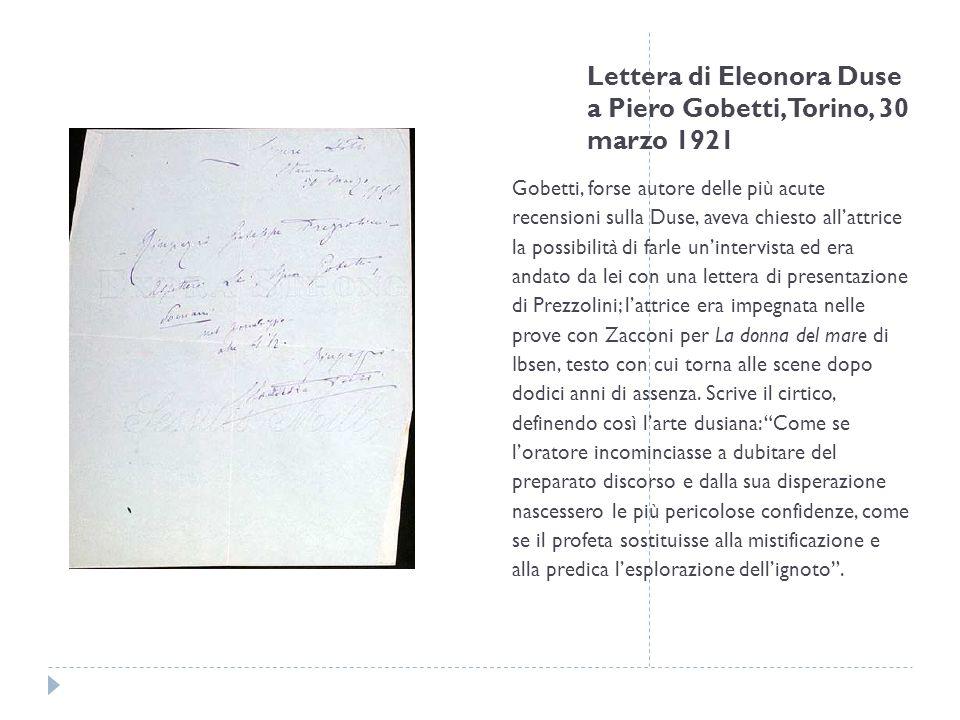 Lettera di Eleonora Duse a Piero Gobetti, Torino, 30 marzo 1921 Gobetti, forse autore delle più acute recensioni sulla Duse, aveva chiesto allattrice