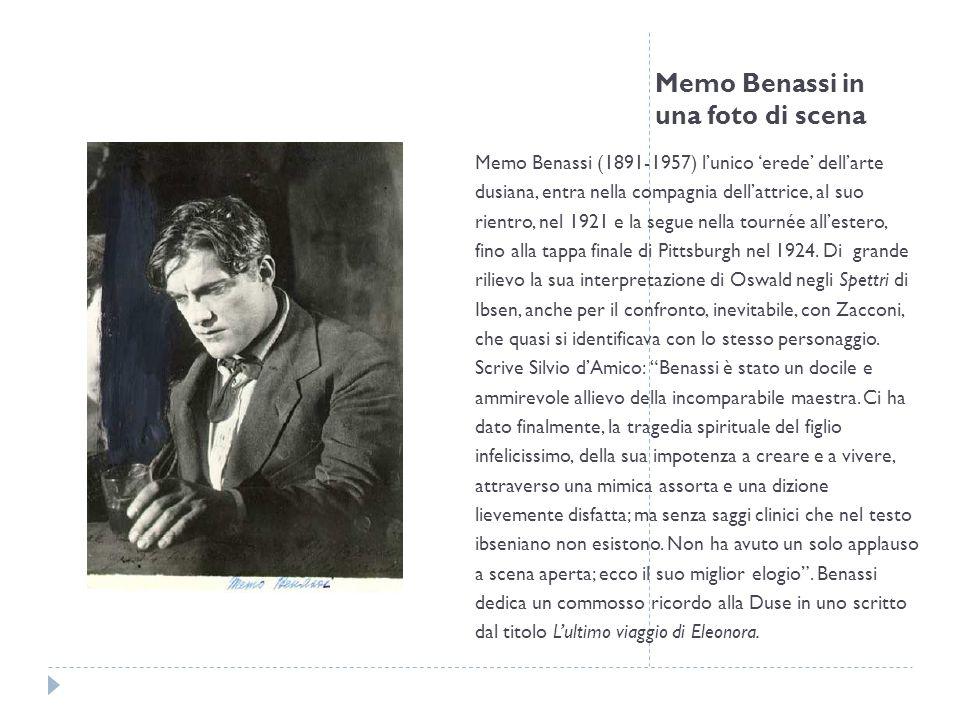 Memo Benassi in una foto di scena Memo Benassi (1891-1957) lunico erede dellarte dusiana, entra nella compagnia dellattrice, al suo rientro, nel 1921