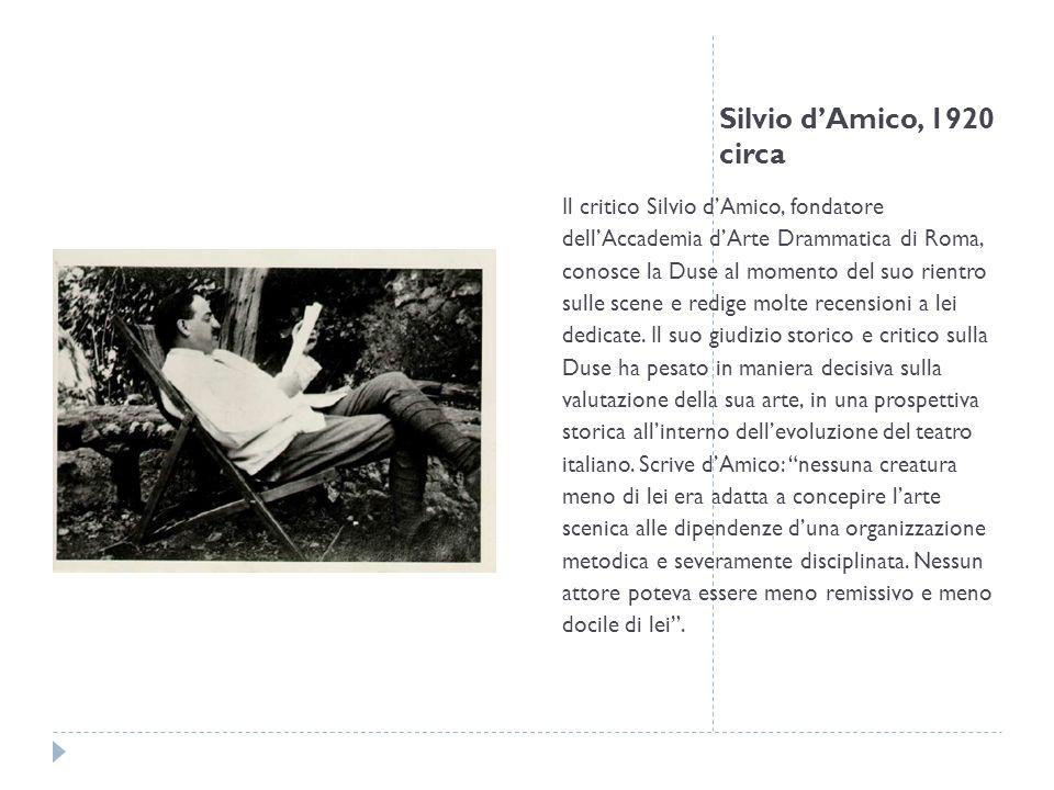 Silvio dAmico, 1920 circa Il critico Silvio dAmico, fondatore dellAccademia dArte Drammatica di Roma, conosce la Duse al momento del suo rientro sulle