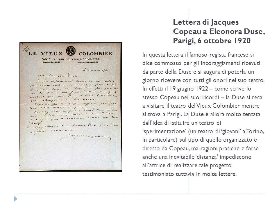 Lettera di Jacques Copeau a Eleonora Duse, Parigi, 6 ottobre 1920 In questa lettera il famoso regista francese si dice commosso per gli incoraggiament