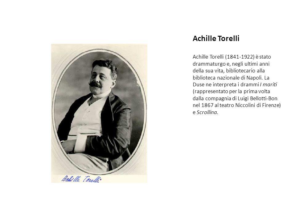 Achille Torelli Achille Torelli (1841-1922) è stato drammaturgo e, negli ultimi anni della sua vita, bibliotecario alla biblioteca nazionale di Napoli.