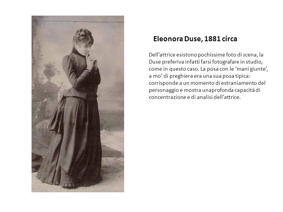 Eleonora Duse, 1881 circa Dellattrice esistono pochissime foto di scena, la Duse preferiva infatti farsi fotografare in studio, come in questo caso.