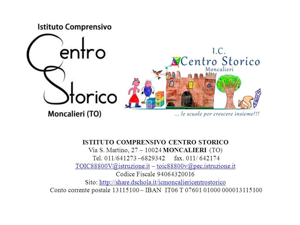 ISTITUTO COMPRENSIVO CENTRO STORICO Via S. Martino, 27 – 10024 MONCALIERI (TO) Tel. 011/641273 –6829342 fax. 011/ 642174 TOIC88800V@istruzione.itTOIC8