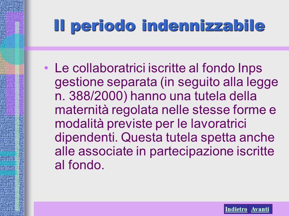 AvantiIndietro Il periodo indennizzabile Le collaboratrici iscritte al fondo Inps gestione separata (in seguito alla legge n. 388/2000) hanno una tute