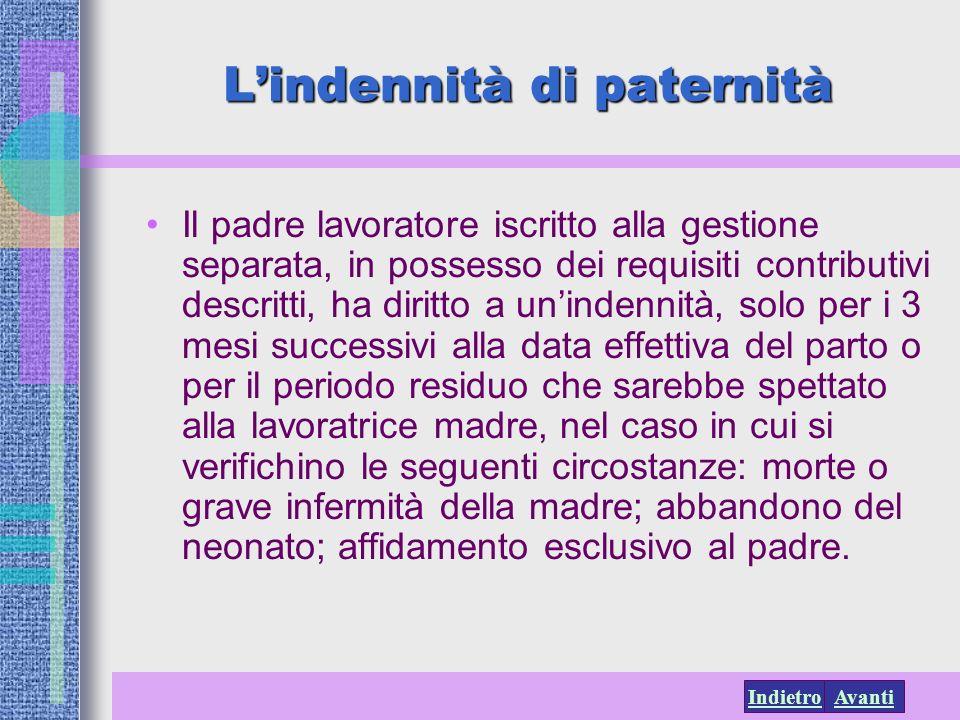 AvantiIndietro Lindennità di paternità Il padre lavoratore iscritto alla gestione separata, in possesso dei requisiti contributivi descritti, ha dirit
