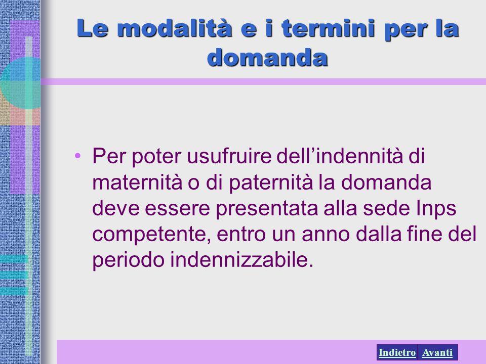 AvantiIndietro Le modalità e i termini per la domanda Per poter usufruire dellindennità di maternità o di paternità la domanda deve essere presentata