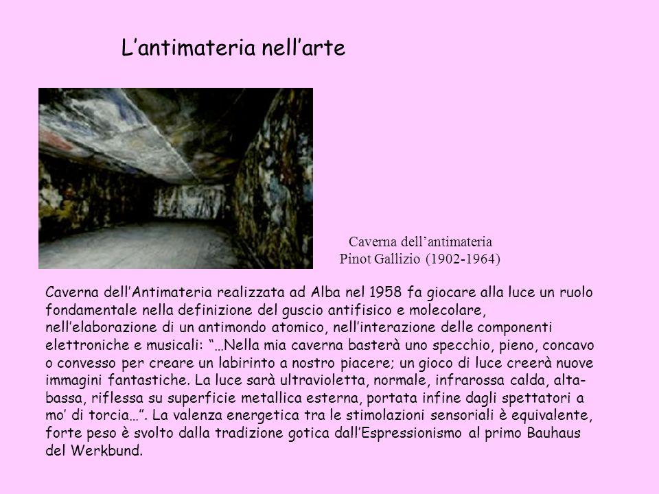 Caverna dellantimateria Pinot Gallizio (1902-1964) Lantimateria nellarte Caverna dellAntimateria realizzata ad Alba nel 1958 fa giocare alla luce un r