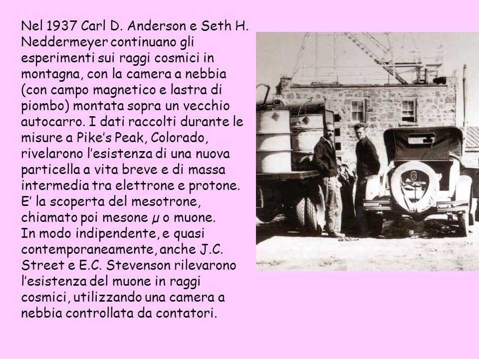 Nel 1937 Carl D. Anderson e Seth H. Neddermeyer continuano gli esperimenti sui raggi cosmici in montagna, con la camera a nebbia (con campo magnetico
