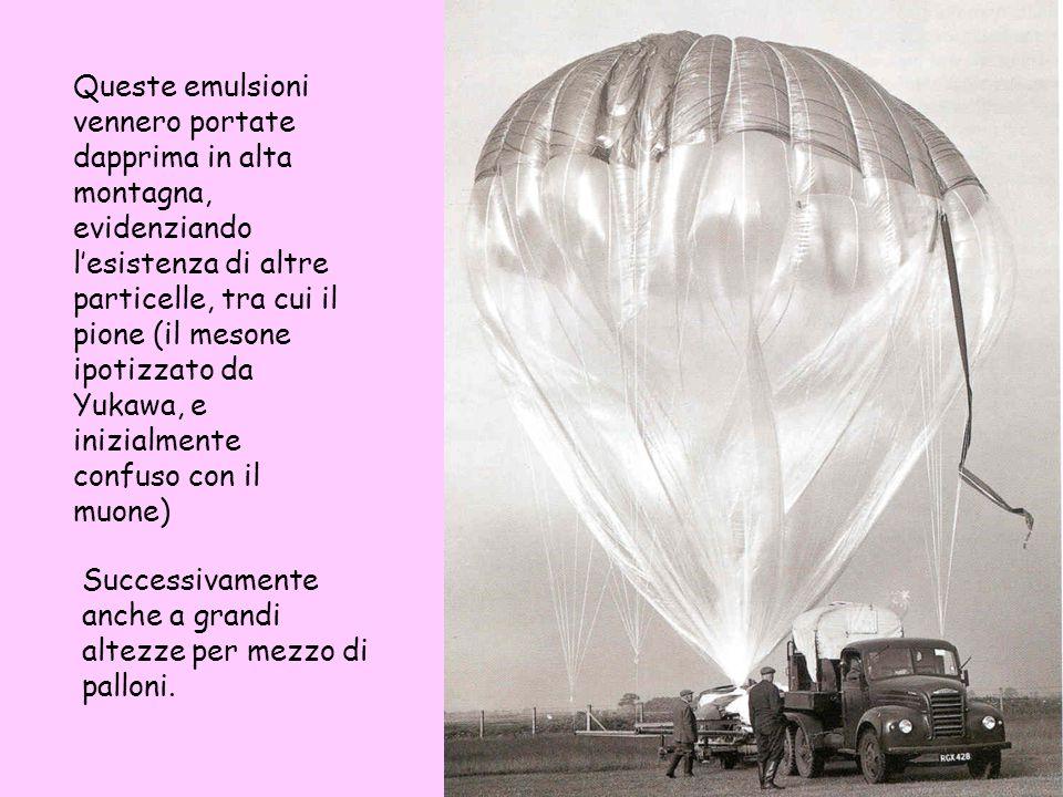 Successivamente anche a grandi altezze per mezzo di palloni. Queste emulsioni vennero portate dapprima in alta montagna, evidenziando lesistenza di al
