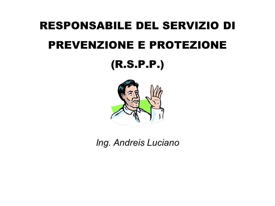 RESPONSABILE DEL SERVIZIO DI PREVENZIONE E PROTEZIONE (R.S.P.P.) Ing. Andreis Luciano