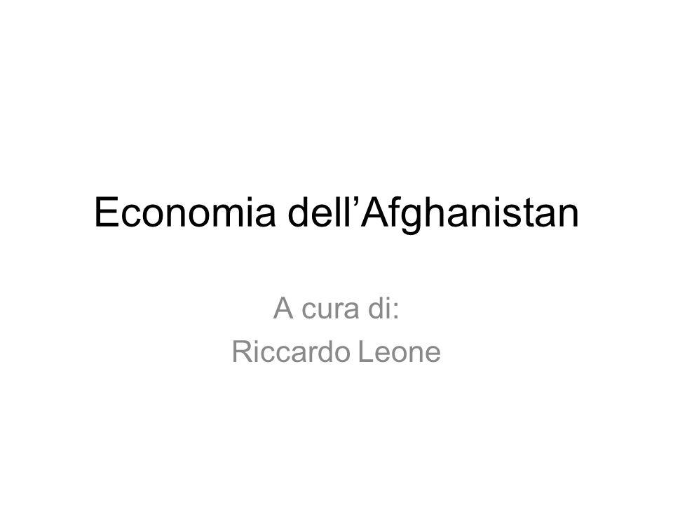 Economia dellAfghanistan A cura di: Riccardo Leone