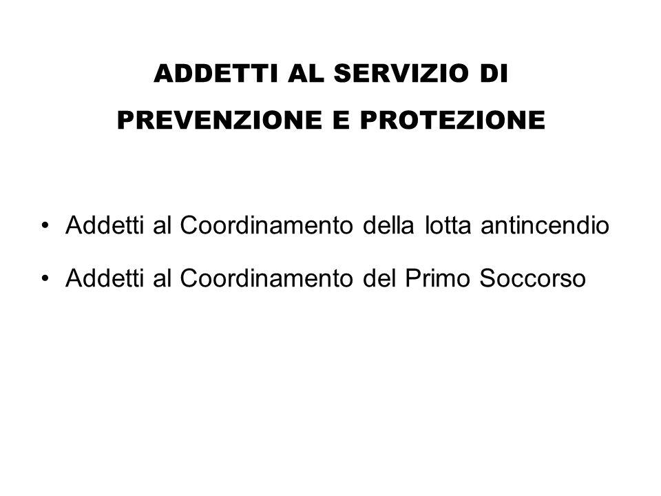 ADDETTI AL SERVIZIO DI PREVENZIONE E PROTEZIONE Addetti al Coordinamento della lotta antincendio Addetti al Coordinamento del Primo Soccorso