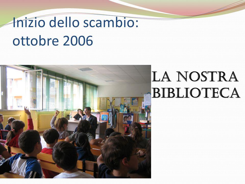 Inizio dello scambio: ottobre 2006 La nostra biblioteca