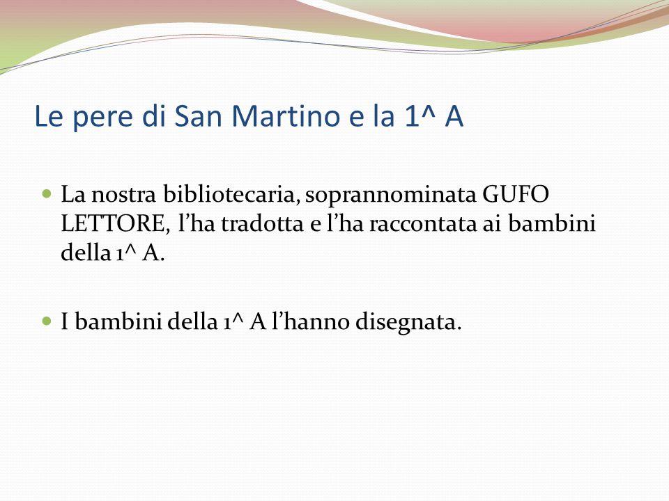 Le pere di San Martino e la 1^ A La nostra bibliotecaria, soprannominata GUFO LETTORE, lha tradotta e lha raccontata ai bambini della 1^ A.