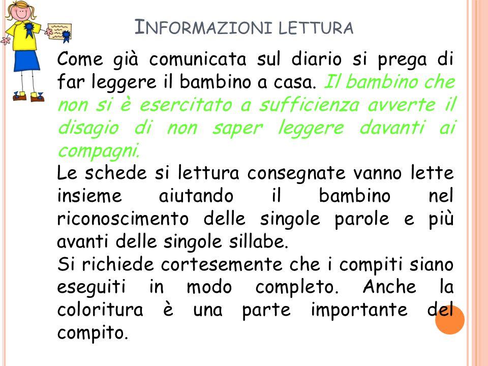 I NFORMAZIONI LETTURA Come già comunicata sul diario si prega di far leggere il bambino a casa.