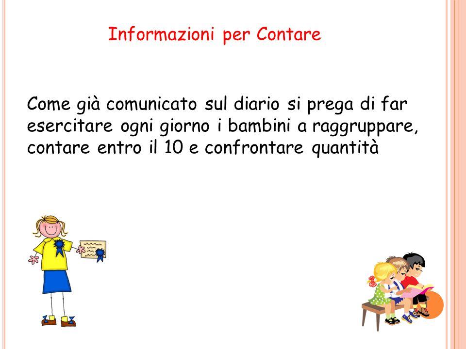 Informazioni per Contare Come già comunicato sul diario si prega di far esercitare ogni giorno i bambini a raggruppare, contare entro il 10 e confrontare quantità