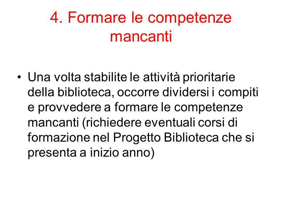 4. Formare le competenze mancanti Una volta stabilite le attività prioritarie della biblioteca, occorre dividersi i compiti e provvedere a formare le