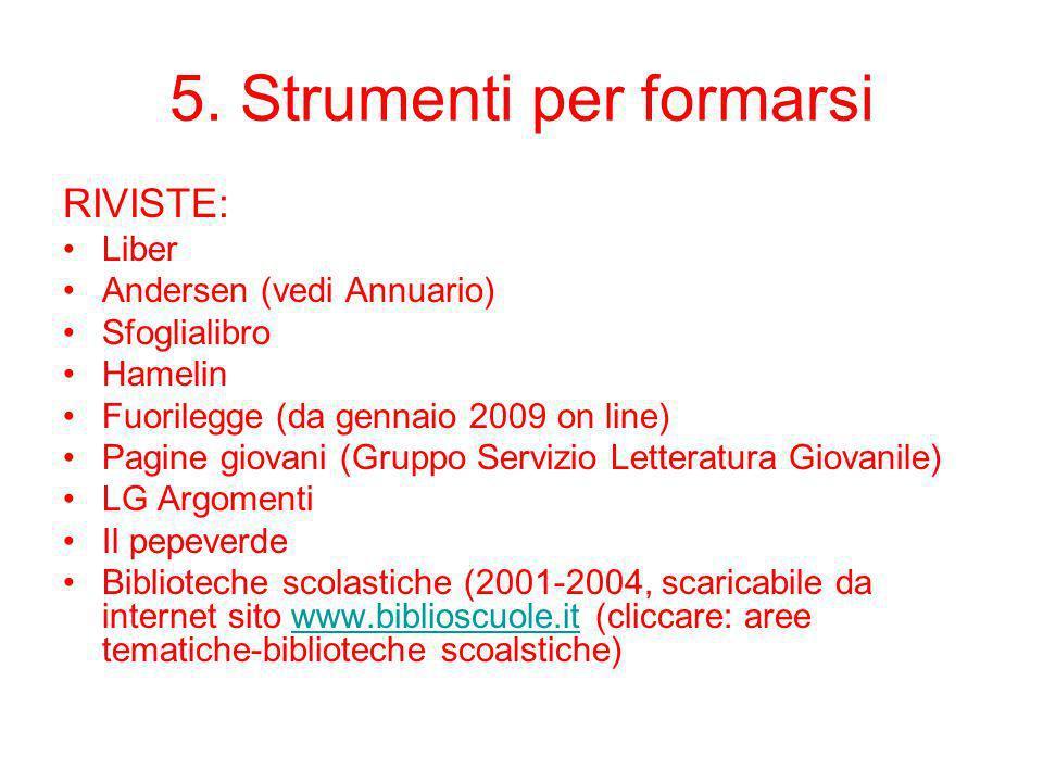 5. Strumenti per formarsi RIVISTE: Liber Andersen (vedi Annuario) Sfoglialibro Hamelin Fuorilegge (da gennaio 2009 on line) Pagine giovani (Gruppo Ser