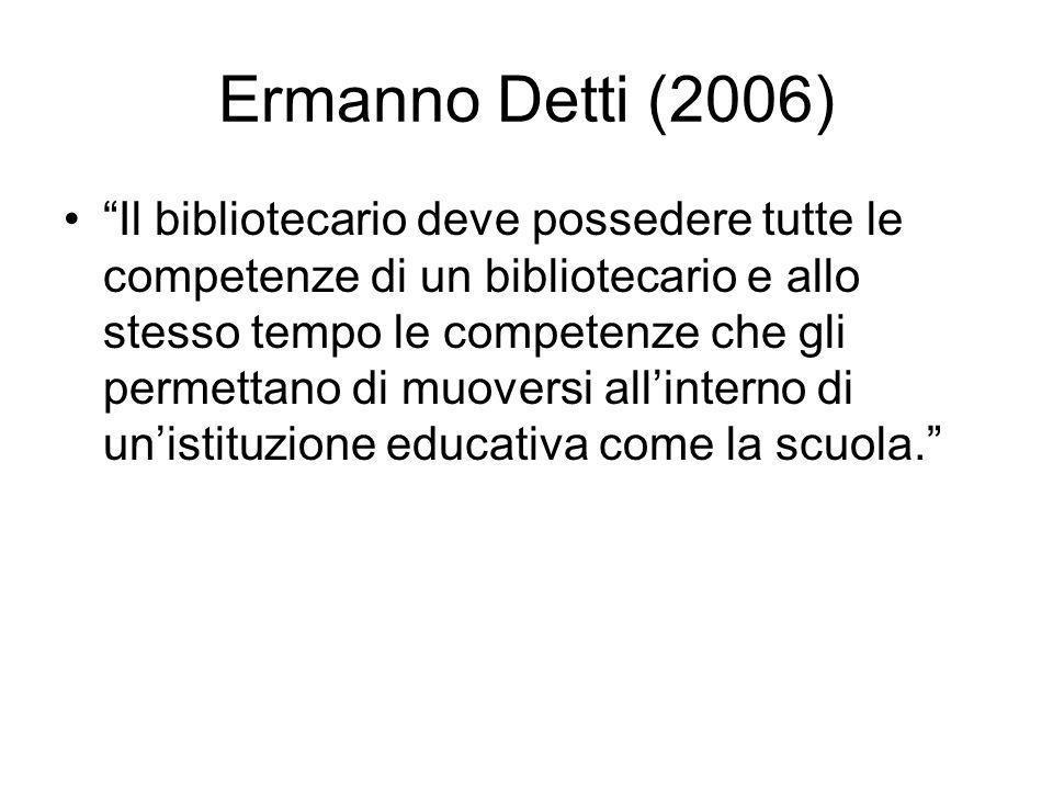 Ermanno Detti (2006) Il bibliotecario deve possedere tutte le competenze di un bibliotecario e allo stesso tempo le competenze che gli permettano di m