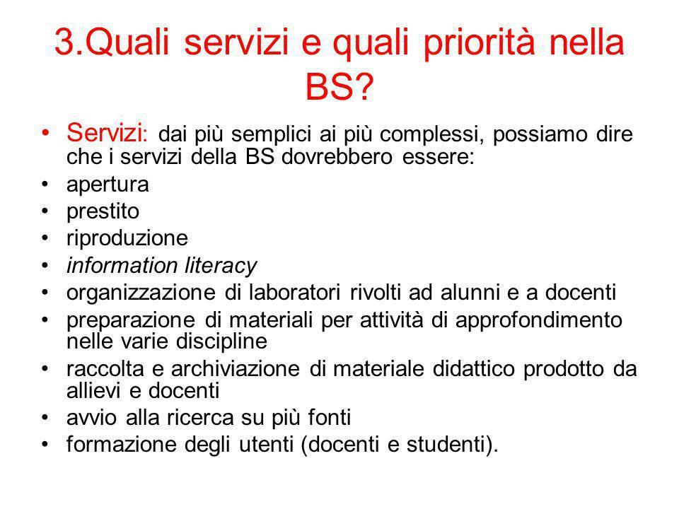 3.Quali servizi e quali priorità nella BS? Servizi : dai più semplici ai più complessi, possiamo dire che i servizi della BS dovrebbero essere: apertu
