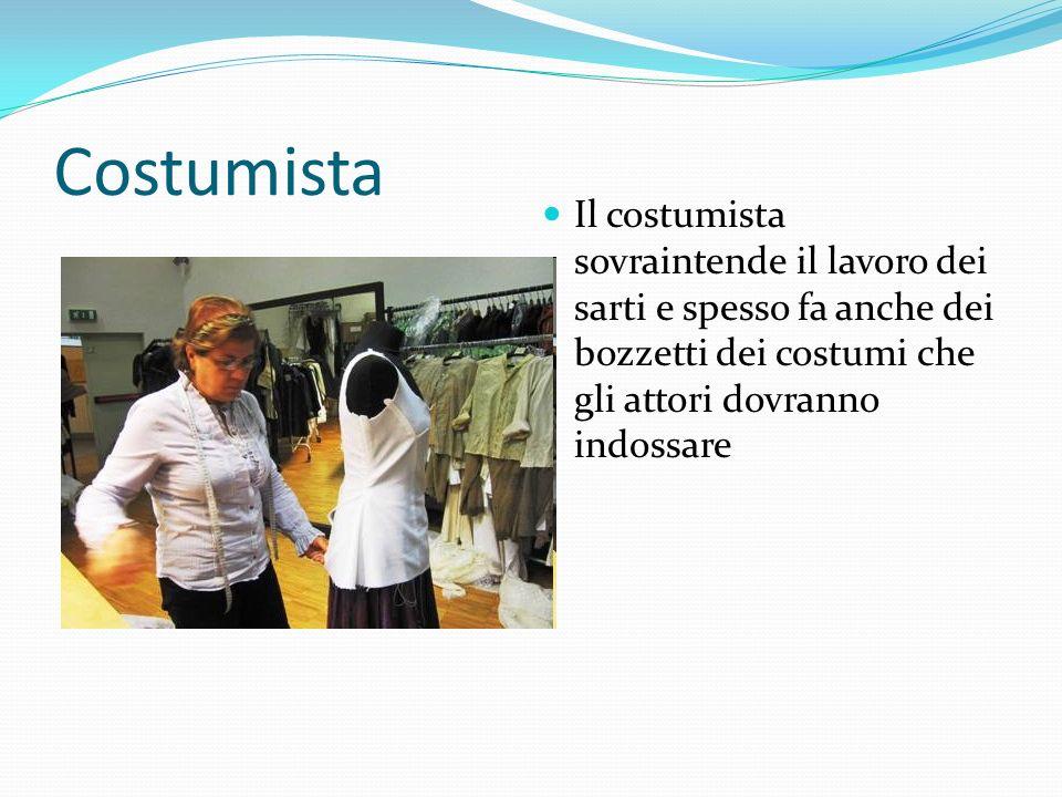 Costumista Il costumista sovraintende il lavoro dei sarti e spesso fa anche dei bozzetti dei costumi che gli attori dovranno indossare