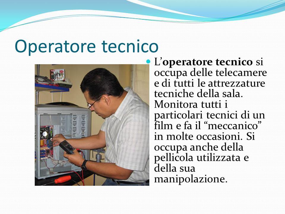 Operatore tecnico Loperatore tecnico si occupa delle telecamere e di tutti le attrezzature tecniche della sala. Monitora tutti i particolari tecnici d