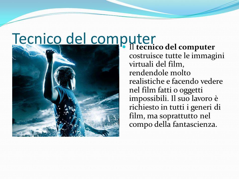Tecnico del computer Il tecnico del computer costruisce tutte le immagini virtuali del film, rendendole molto realistiche e facendo vedere nel film fa